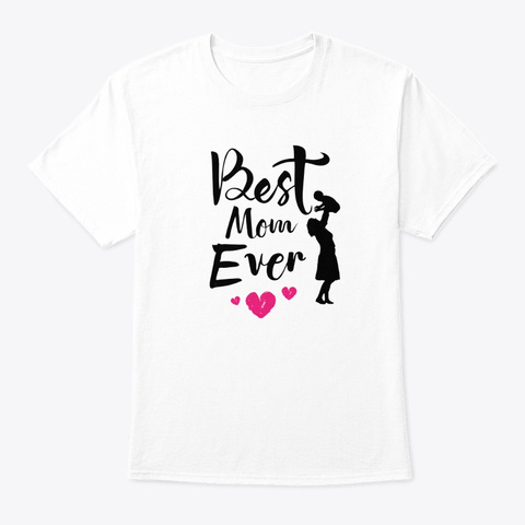 Best Mom Ever White T-Shirt Front