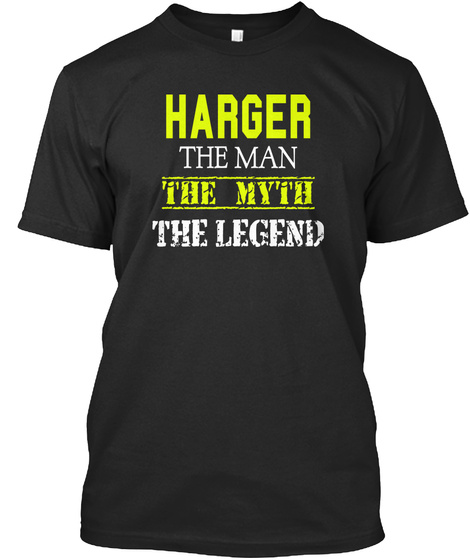 Harger The Man The Myth The Legend Black T-Shirt Front