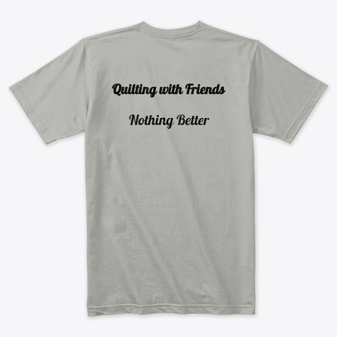 Quilting With Friends  Light Grey T-Shirt Back