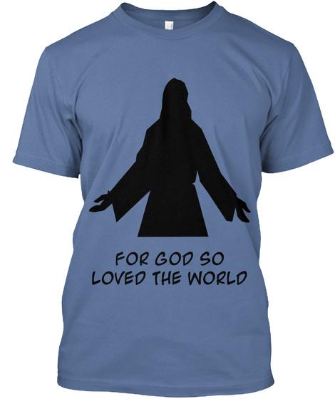 For God So Loved The World Denim Blue T-Shirt Front