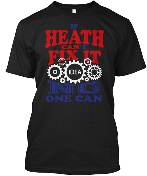 If Heath Can't Fix It Idea No One Can Black T-Shirt Front
