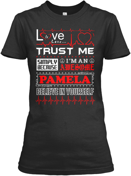 Love Is Love... Trust Me Simply Because I'm An Awesome Pamela Believe In Yourself Black Camiseta Front