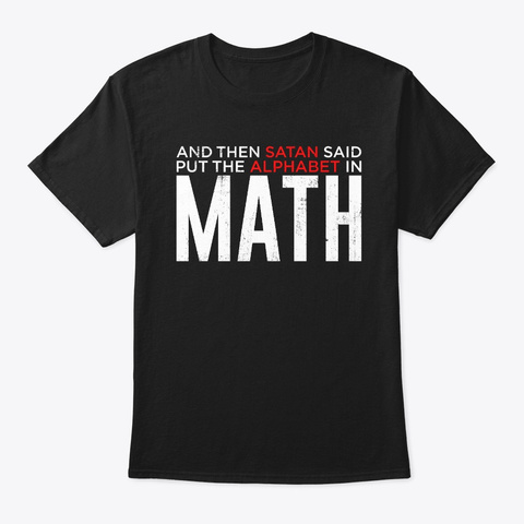 Put The Alphabet In Math Funny Math  Black T-Shirt Front