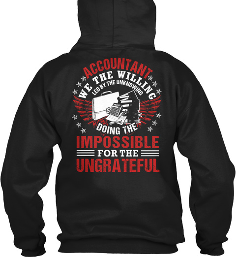 Accountant We The Willing Led By The Unknowing Doing The Impossible For The Ungrateful Black T-Shirt Back