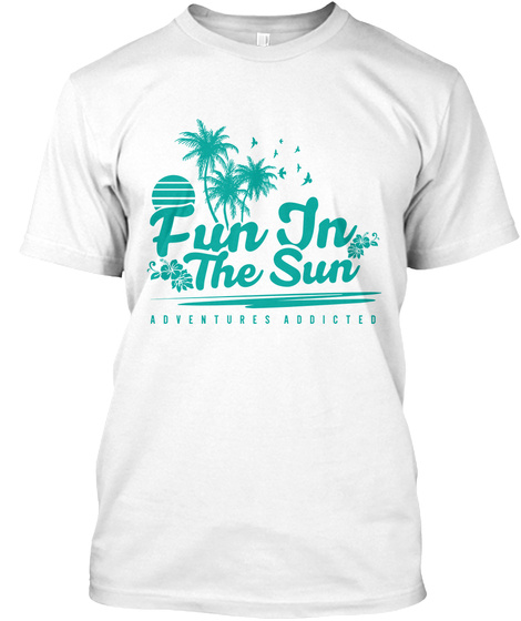 """Adventures Addicted """"Fun In The Sun"""" White T-Shirt Front"""