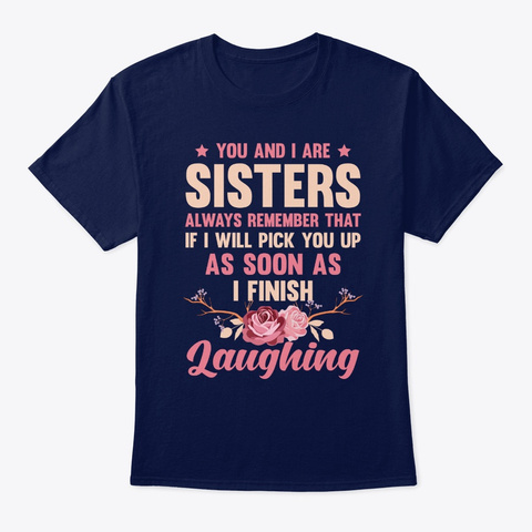 You And I Are Sisters As Soon As I Finis Navy T-Shirt Front