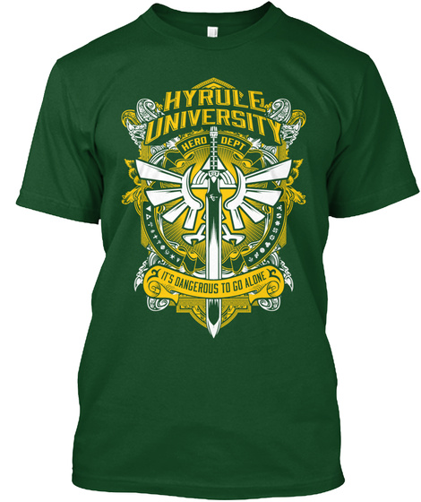 Hyrule University Hero Dept Its Dangerous To Go Alone  Deep Forest T-Shirt Front