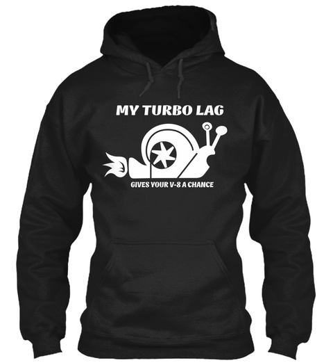 My Turbo Lag Gives Your V 8 A Chance Black T-Shirt Front