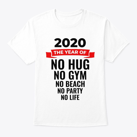 2020 The Year Of No... White T-Shirt Front