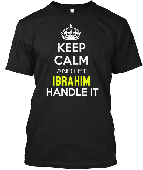 Keep Calm And Let Ibrahim Handle It Black T-Shirt Front