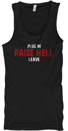 Plug In Raise Hell Leave Black T-Shirt Front
