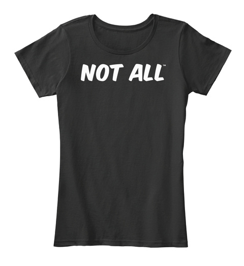 Not All Black T-Shirt Front