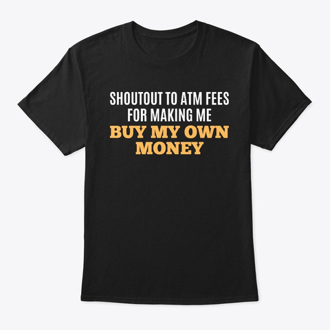 Funny Quote Atm Fees Black T-Shirt Front