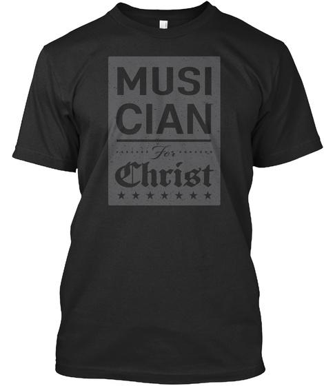 I Am A Musician For Christ! Black T-Shirt Front