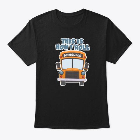 This Is How I Roll School Bus Driver Black T-Shirt Front