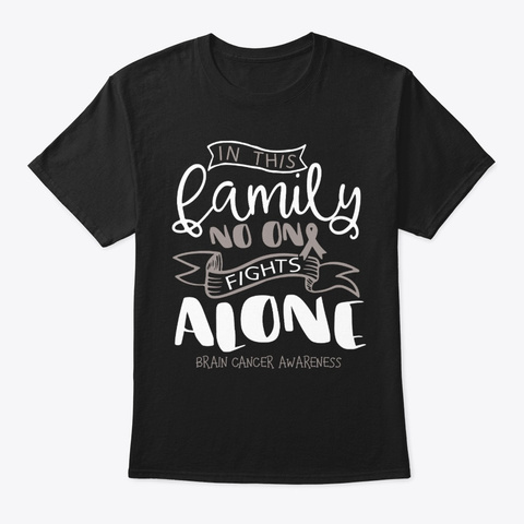 Family No Fights Alone Brain Cancer Shir Black T-Shirt Front