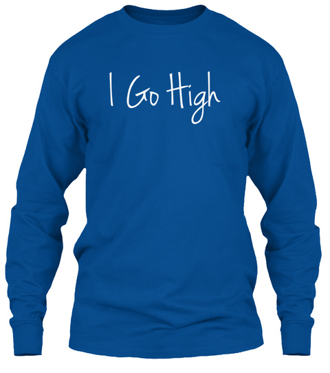 I Go High Royal Long Sleeve T-Shirt Front
