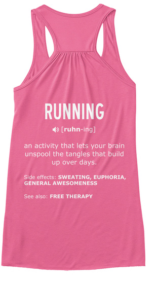 Running [Ruhn Ing] An Activity That Lets Your Brain Unspool The Tangles That Build Up Over Days. Side Effects :... Neon Pink T-Shirt Back