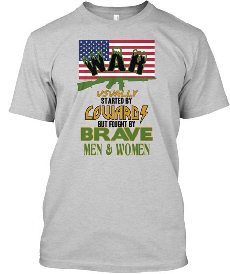 A R W Usually Started By Cowards  But Fought By Brave  Men & Women Light Steel T-Shirt Front