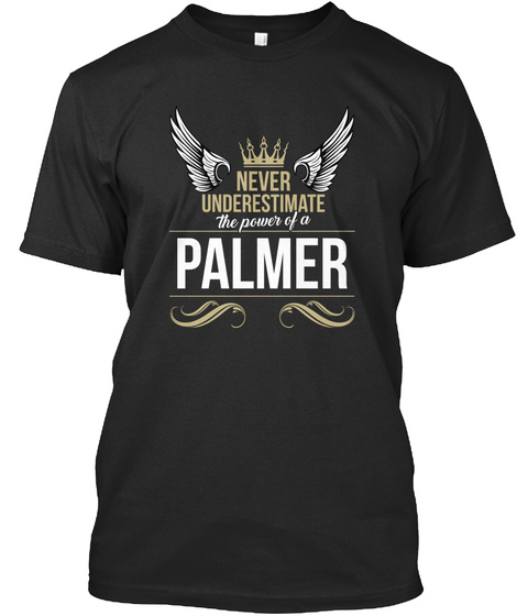 Never Underestimate The Power Of A Palmer Black T-Shirt Front