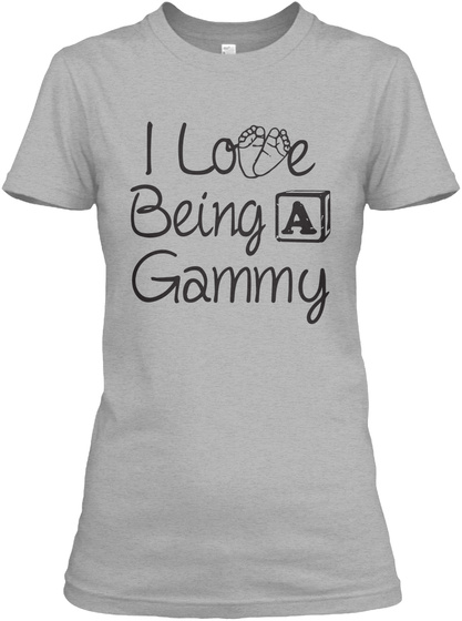 I Love Being A Gammy T Shirt  Sport Grey T-Shirt Front