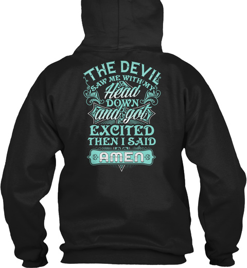 The Devil Saw Me With My Head Down And Got Excited Then I Said Amen Black Sweatshirt Back