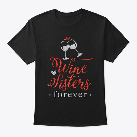 Wine Sisters Forever Drinking Alcohol Black T-Shirt Front