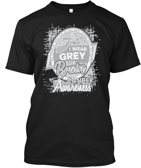 I Wear Grey For Brain Cancer V2 Black T-Shirt Front