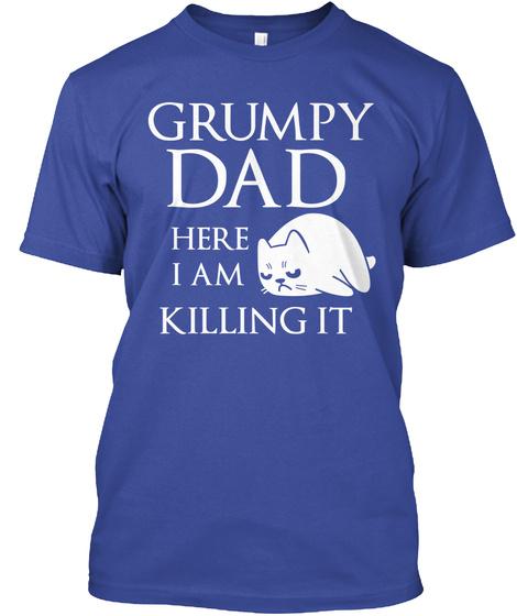 Grumpy Dad Here I Am Killing It Deep Royal T-Shirt Front