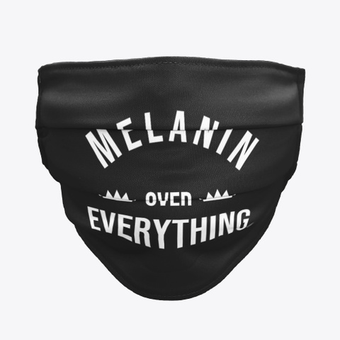 Melanin Over Everything Black T-Shirt Front