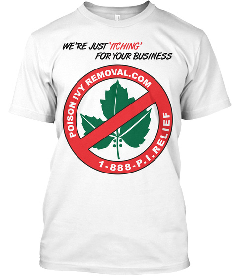 We're Just Itching For Our Business Poison Removal.Com 1 888 P.I.Relief White T-Shirt Front