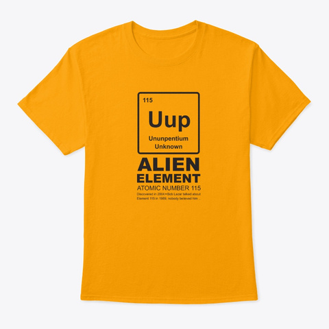 Uup (Ununpentium) The Alien Element 115 Gold T-Shirt Front