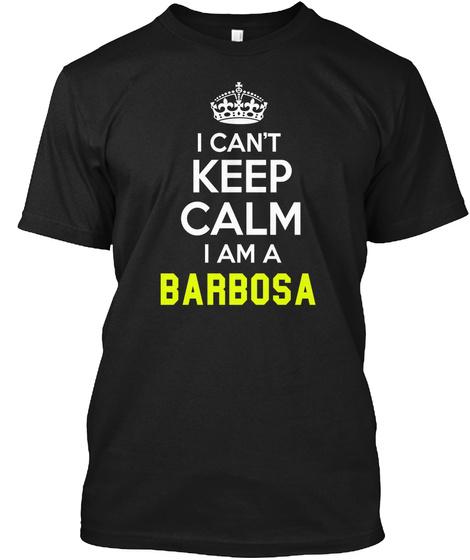 I Can't Keep Calm I Am A Barbosa Black T-Shirt Front