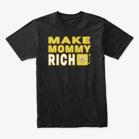 The Big Jackpot   Make Mommy T Shirt Black T-Shirt Front
