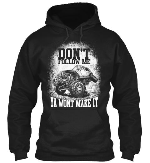 Don't Follow Me Ya Wont Make It Black T-Shirt Front