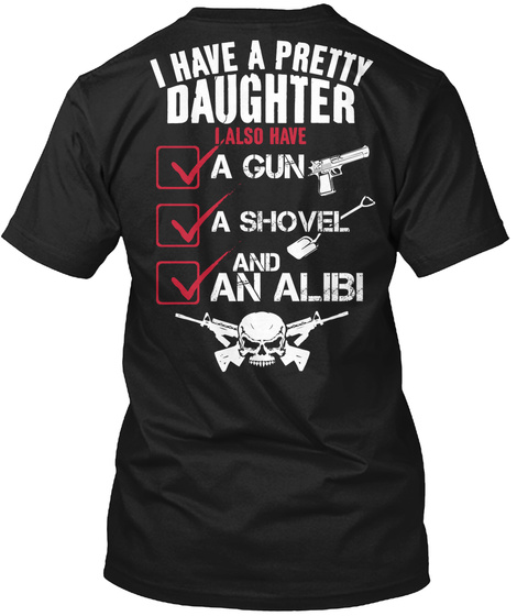 I Have A Pretty Daughter And A Gun Shirt Black T-Shirt Back