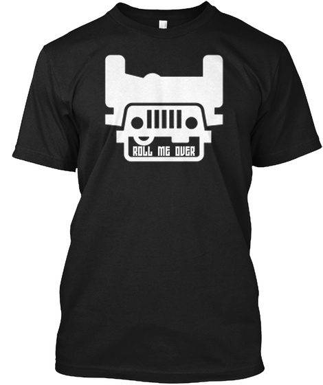 Jeep Roll Me Over Tee, Sweatshirts, Etc Black T-Shirt Front