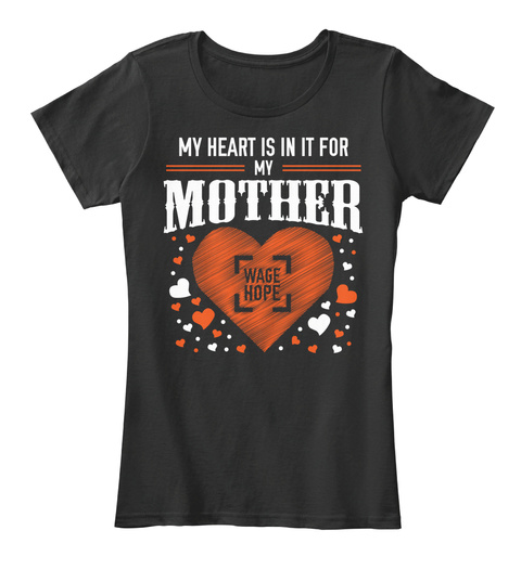 My Heart Is In It For My Mother Wage Hope Black T-Shirt Front