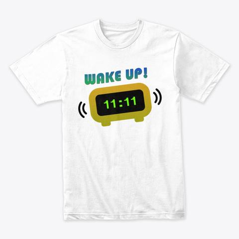 11:11 Wake Up  Angel Number Shirt White T-Shirt Front