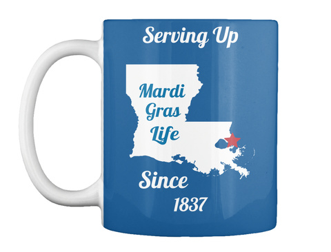Serving Up Mardi Gras Life Since 1837 Dk Royal Mug Front
