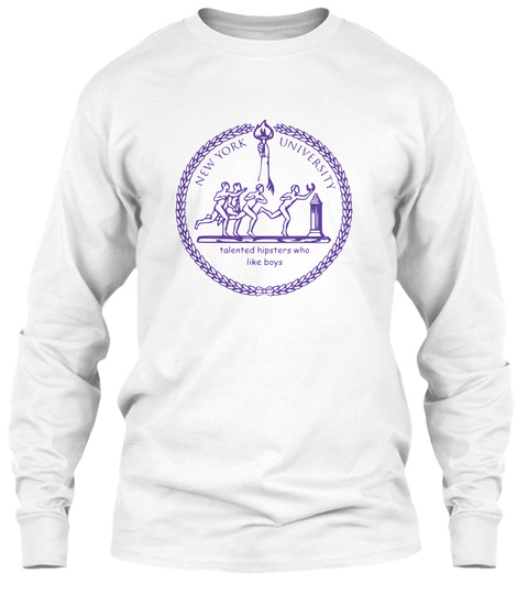 New York University Talented Hipsters Who Like Boys White T-Shirt Front
