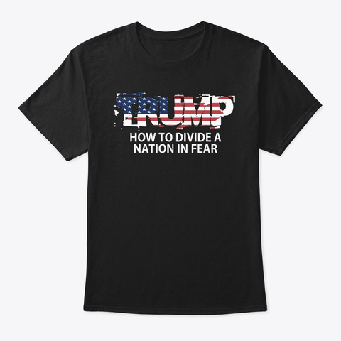 Trump How To Divide A Nation In Fear Black T-Shirt Front