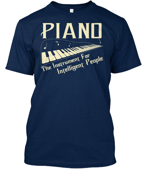 Piano The Instrument For Intelligent People Navy T-Shirt Front