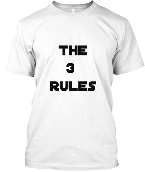 The 3 Rules White T-Shirt Front