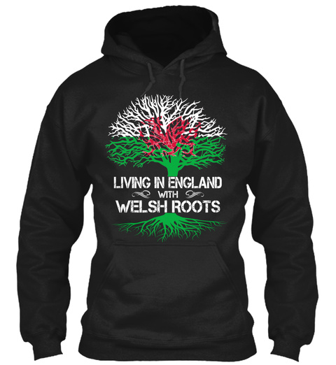 Living In England With Welsh Roots Black T-Shirt Front