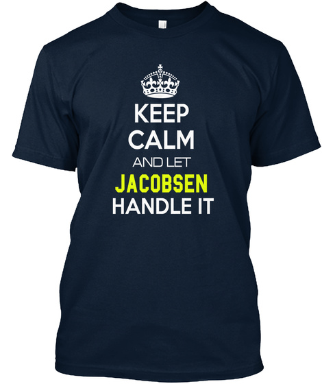 Keep Calm And Let Jacobsen Handle It New Navy T-Shirt Front