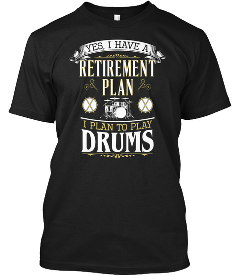 Yes I Have A Retirement Plan I Plan To Play Drums Black Camiseta Front