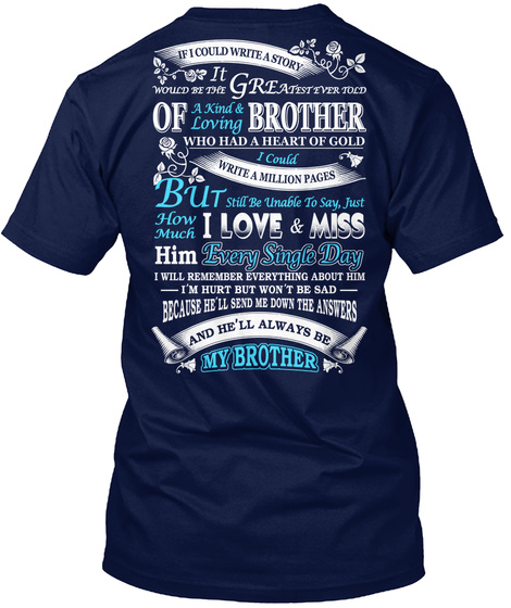 If I Could Write A Story It Would Be The Greatest Ever Told Of A Kind And Loving Brother Who Had A Heart Of Gold I... Navy T-Shirt Back