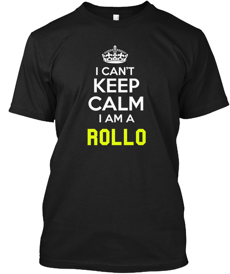 I Can't Keep Calm I Am A Rollo Black T-Shirt Front