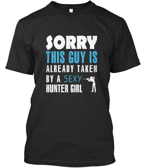 Sorry This Guy Is Already Taken By A Sexy Hunter Girl Black T-Shirt Front